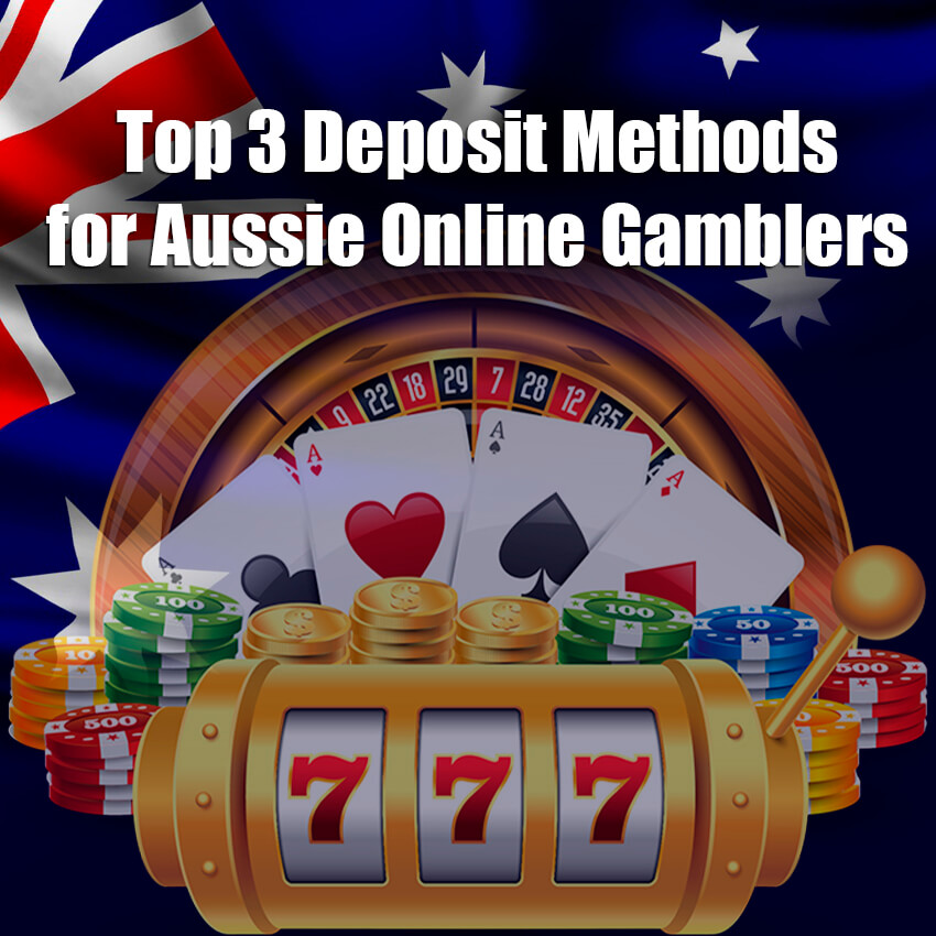 Top 3 Deposit Methods for Aussie