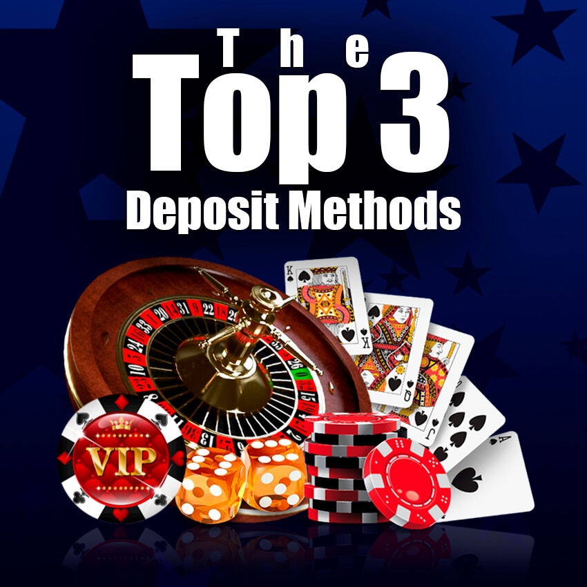 Top 3 Deposit Methods